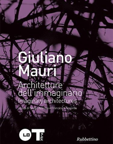 Giuliano Mauri. Architetture dell'immaginario